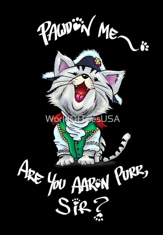 Pardon Me Are You Aaron Purr Sir by WorldOfTeesUSA