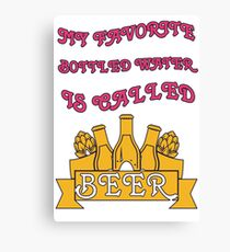 Mt favorite water called beer - Funny beer saying. Canvas Print