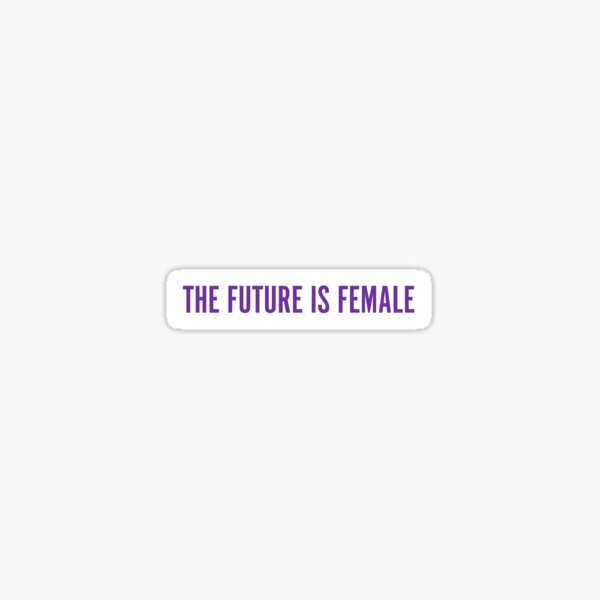 Die Zukunft ist weiblich Sticker