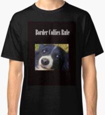 Border Collies Rule Classic T-Shirt