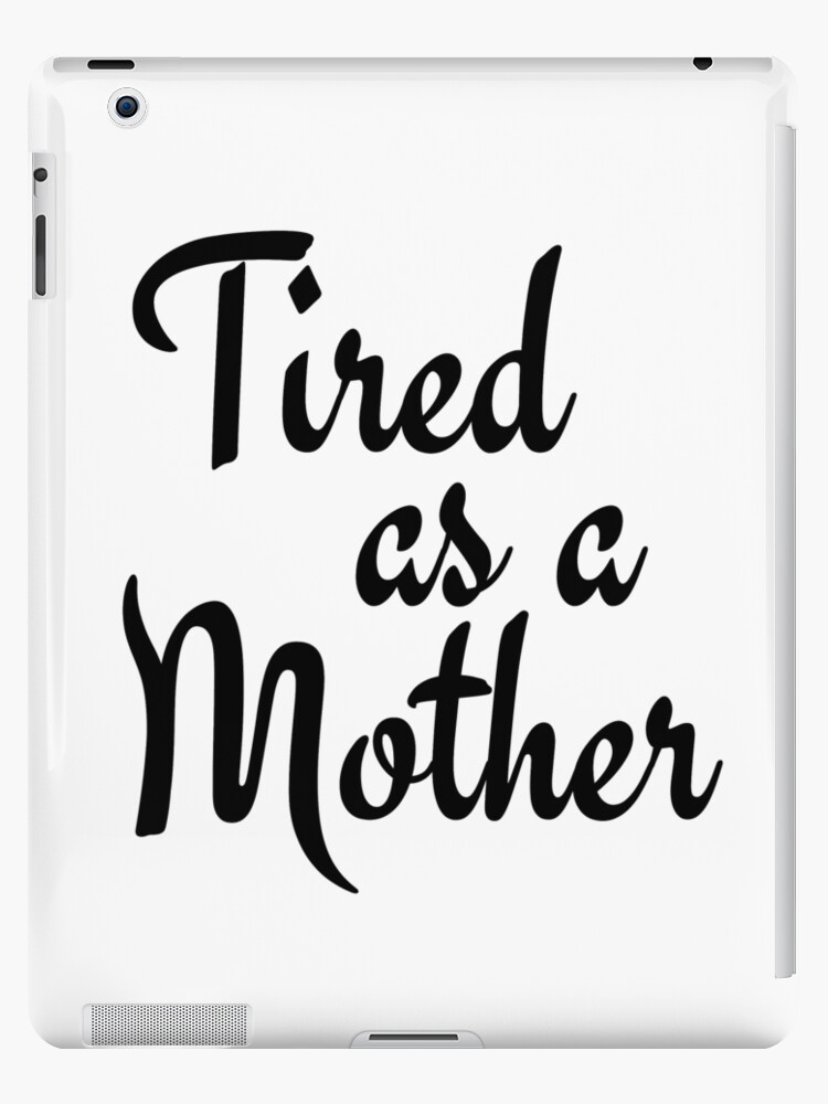 \'Tired Mother Quote Print, Funny Mothers day Gift\' iPad Case/Skin by  MentDesigns