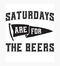 Saturdays Are For The Beers Photographic Print