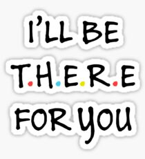 I'll be there for you (Black/Colour) Sticker