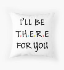 I'll be there for you (Black/Colour) Throw Pillow