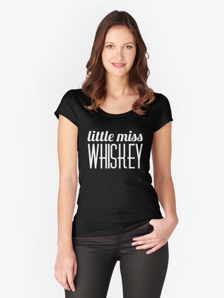Little miss Whiskey Women's Fitted Scoop T-Shirt Front