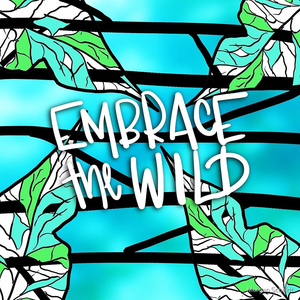 Embrace the Wild by Morgan Scheidt