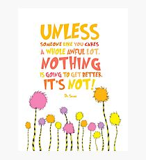 The Lorax Unless Quote Photographic Print