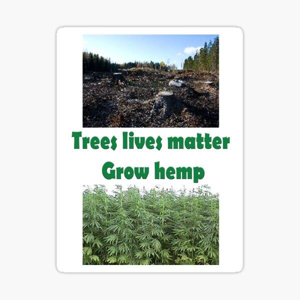 Trees Lives Matter - Grow Hemp Sticker