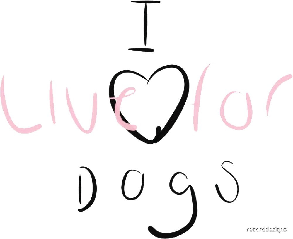 Live for dogs by recorddesigns