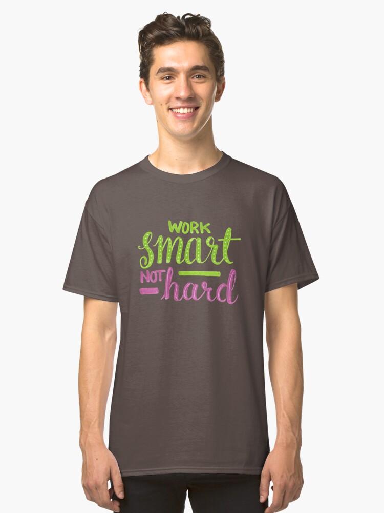 Work Smart Not Hard Inspiration Classic T-Shirt Front