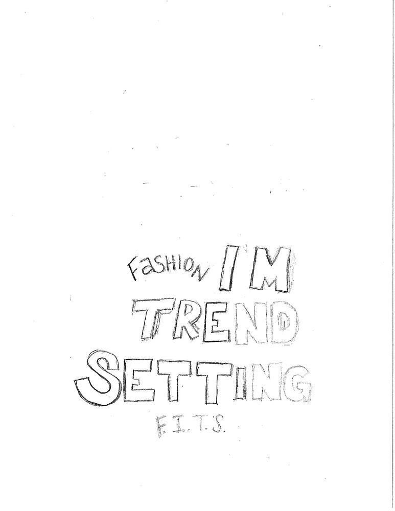 Fashion I'm Trend Setting by bweaver85