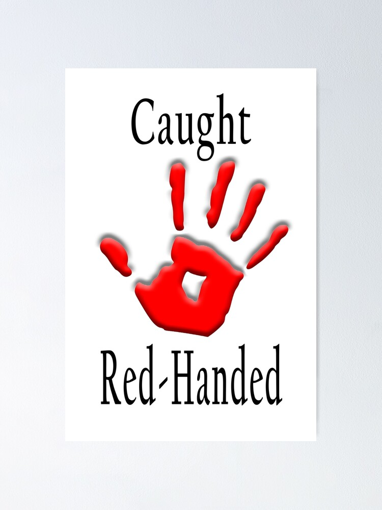 """CAUGHT RED HANDED."""" Poster by TOMSREDBUBBLE 