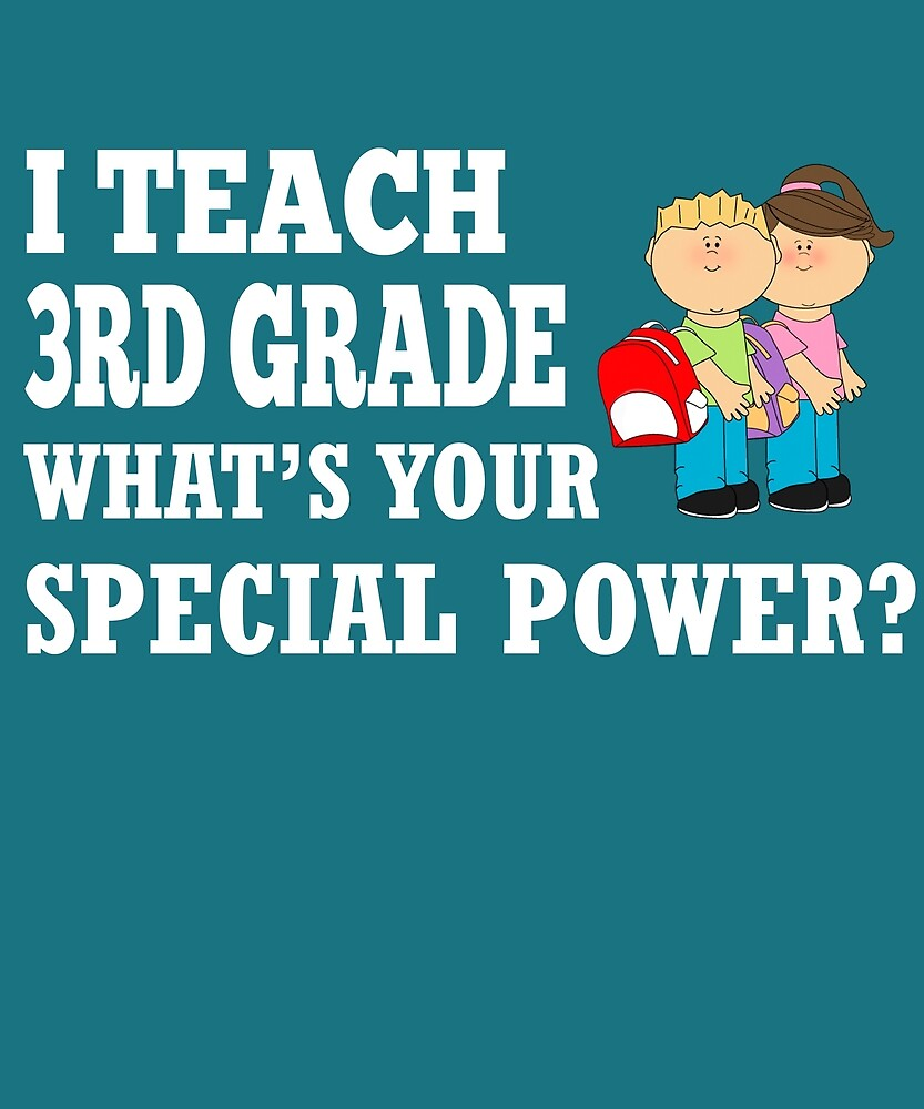 I Teach 3rd Grade What's Your Special Power?  by AlwaysAwesome