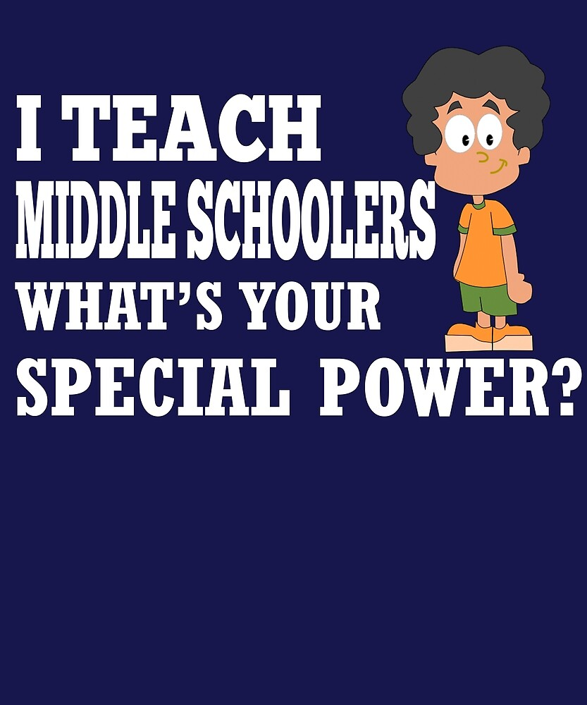 I Teach Middle Schoolers What's Your Special Power?  by AlwaysAwesome