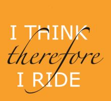 I think therefore I ride