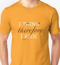 I think therefore I ride Unisex T-Shirt