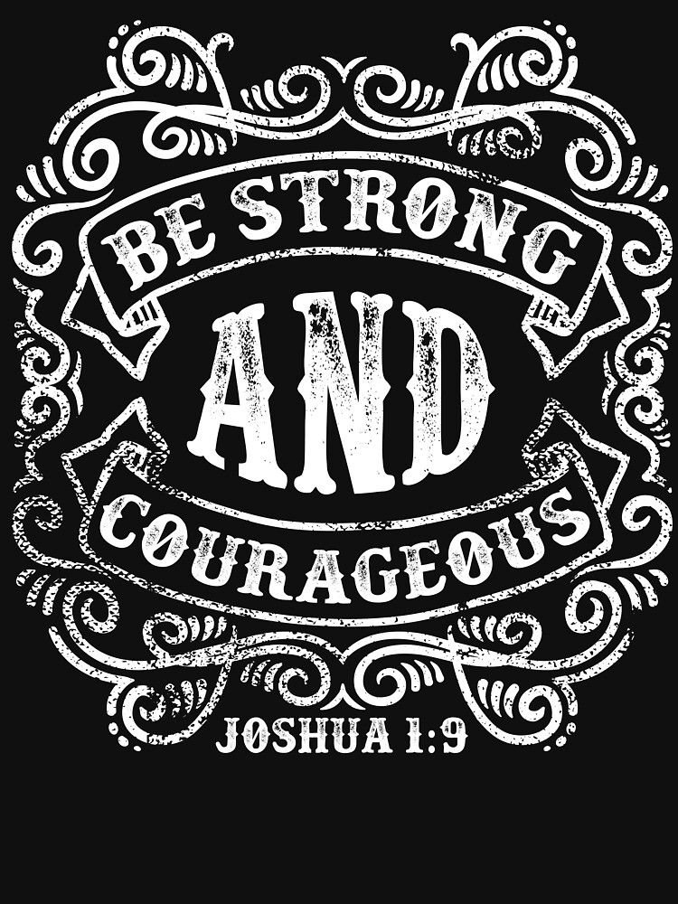 Be Strong And Courageous by jonawillian