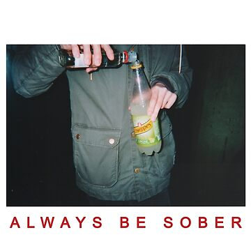 Always be sober  by Eleonoraboscolo