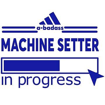 MACHINE SETTER by Larrymaris
