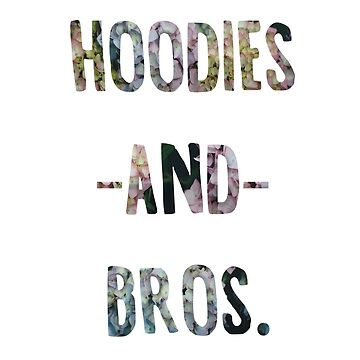 Hoodies and Bros (Before Hoes)  by Holdingout4love
