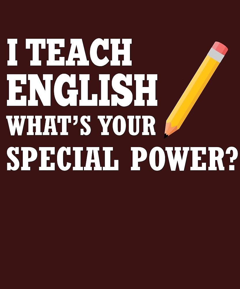 I Teach English What's Your Special Power? by AlwaysAwesome