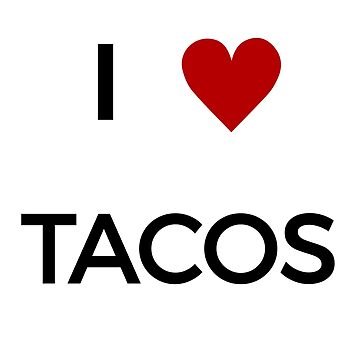 I love TACOS by RaulMurillo