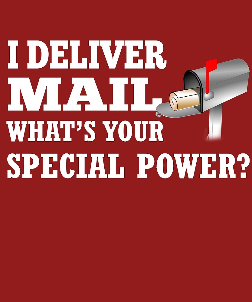 I Deliver Mail What's Your Special Power? by AlwaysAwesome