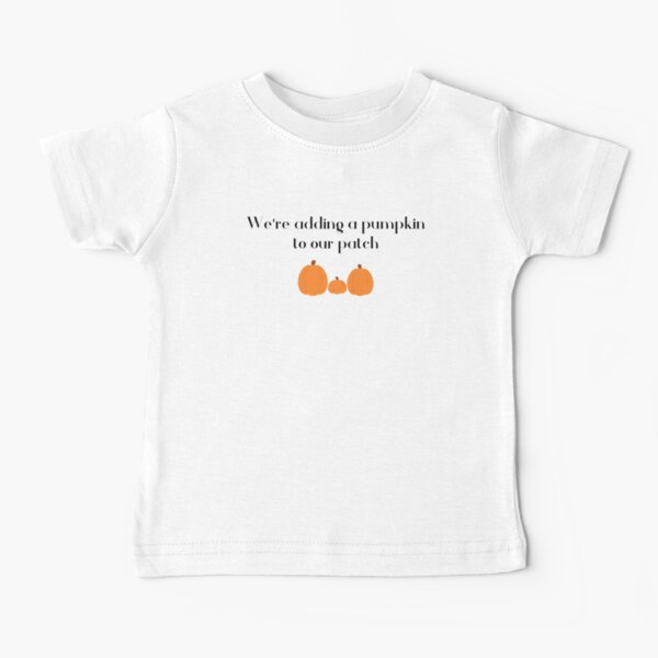 We're Adding A Pumpkin To Our Patch (First Baby) Baby T-Shirt