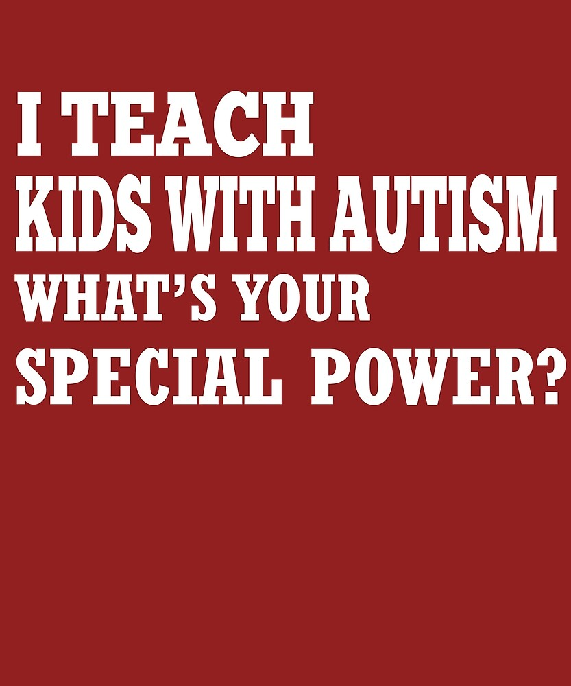 I Teach Kids With Autism What's Your Special Power?  by AlwaysAwesome