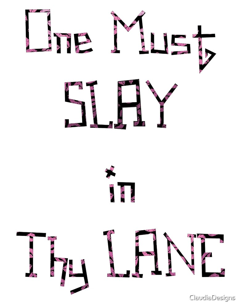 One Must Slay In Thy Lane by ClaudiaDesigns