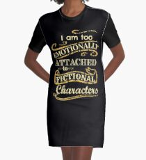 I am too emotionally attached to fictional characters Graphic T-Shirt Dress