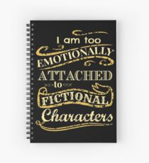 I am too emotionally attached to fictional characters Spiral Notebook