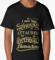 I am too emotionally attached to fictional characters Long T-Shirt