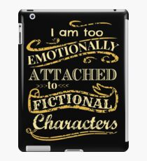 I am too emotionally attached to fictional characters iPad Case/Skin