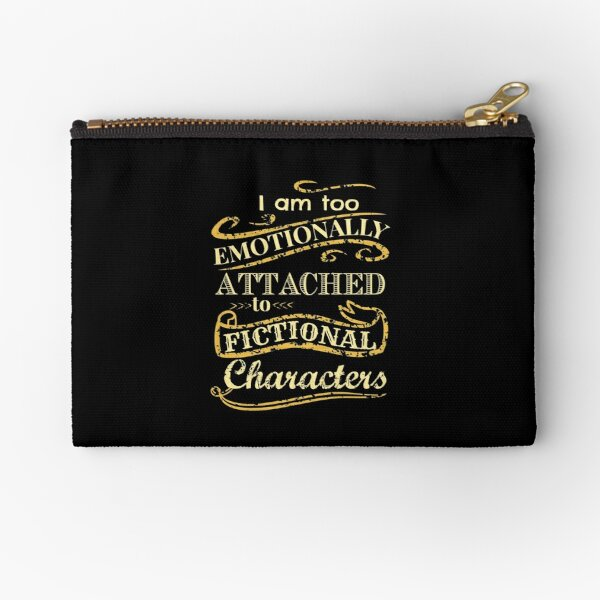 I am too emotionally attached to fictional characters Zipper Pouch