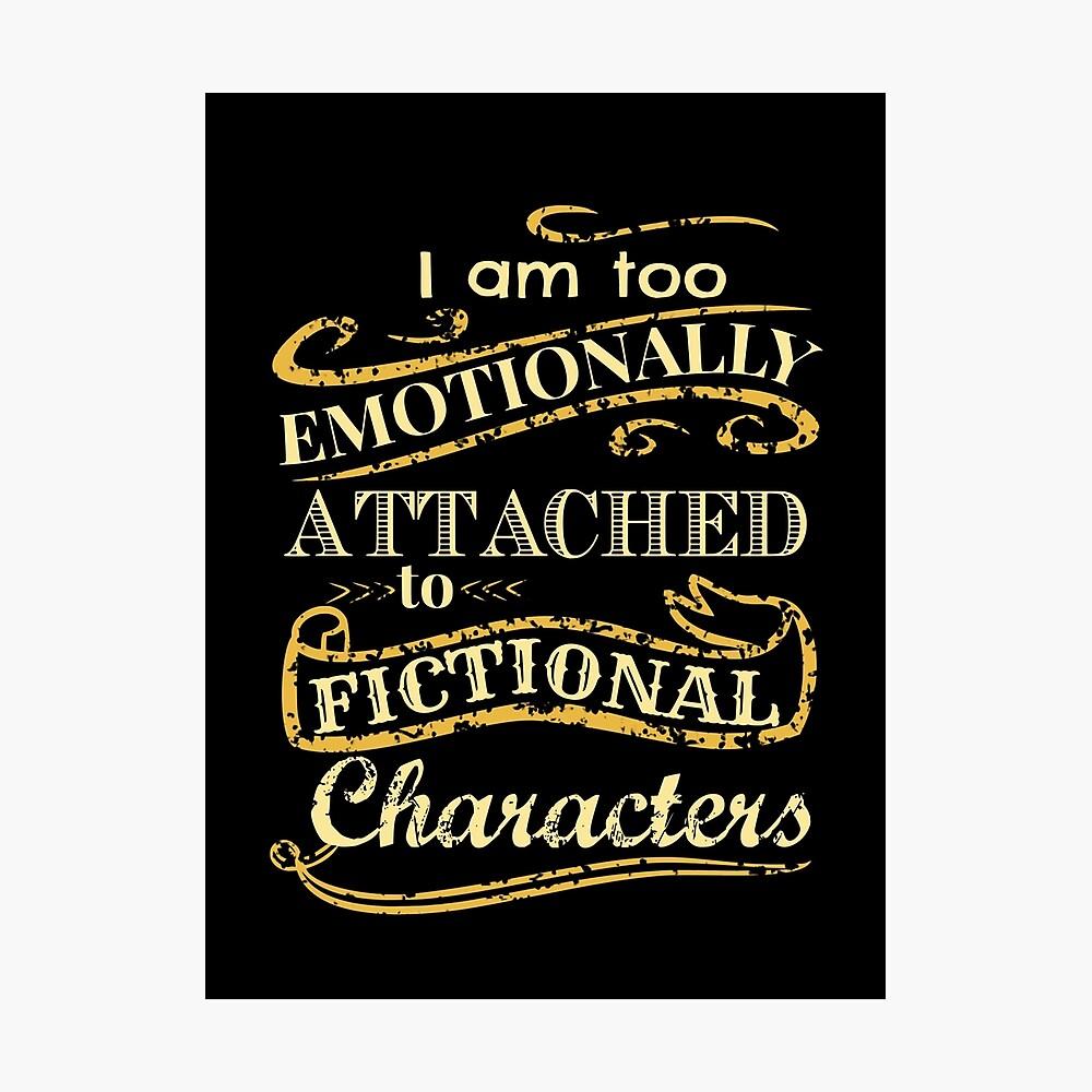 Ich bin zu emotional an fiktionale Charaktere gebunden Fotodruck