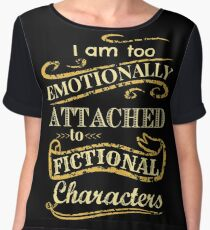 I am too emotionally attached to fictional characters Women's Chiffon Top