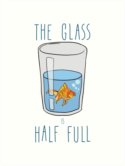 The Glass Is HALF FULL by Notsniw Art
