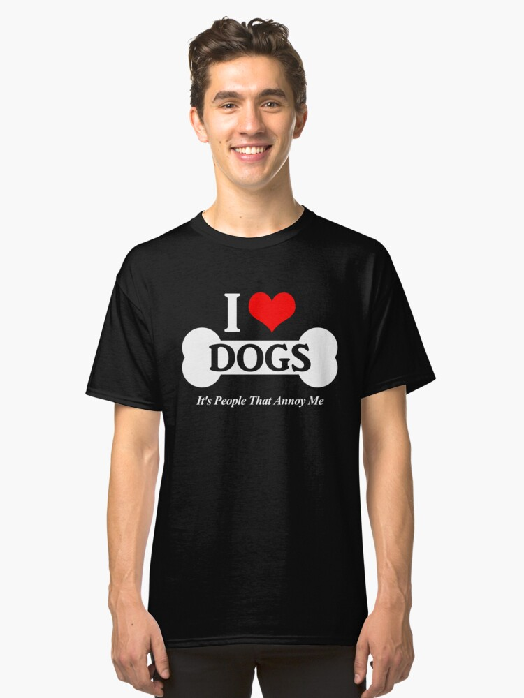 I Love Dogs It's People That Annoy Me Classic T-Shirt Front