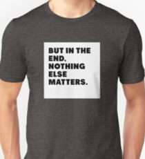 But in the end, nothing else matters T-Shirt