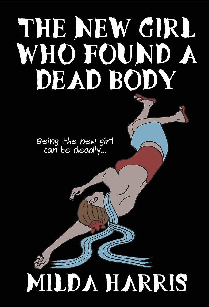 The New Girl Who Found a Dead Body by mildaharris