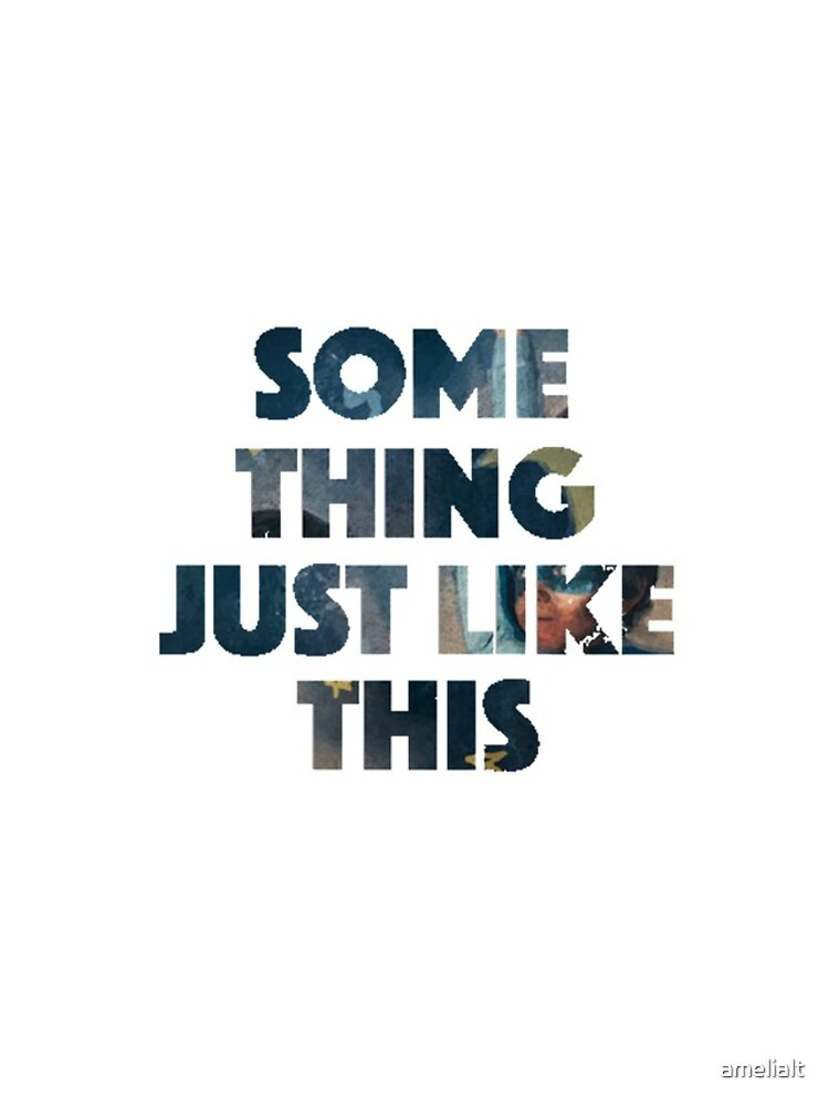 Lyric like this lyrics : Something Just Like This Lyrics