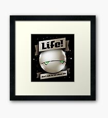 Don't Talk to Me About Life Framed Print
