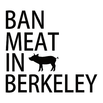Ban Meat in Berkeley - Black by TheFruitBat