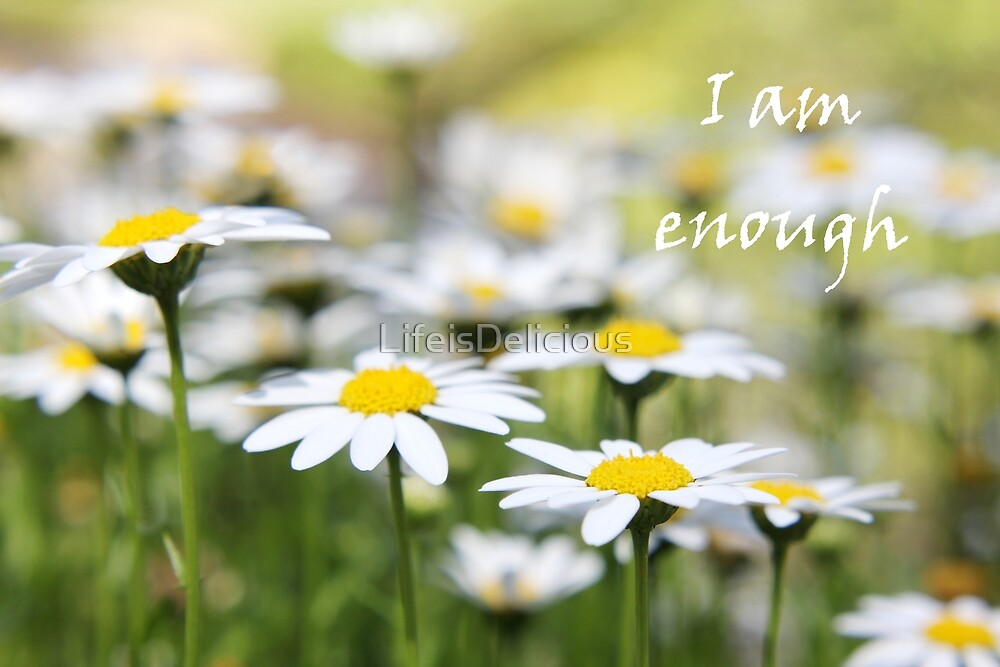 I am enough - Soft Focus Daisies by LifeisDelicious