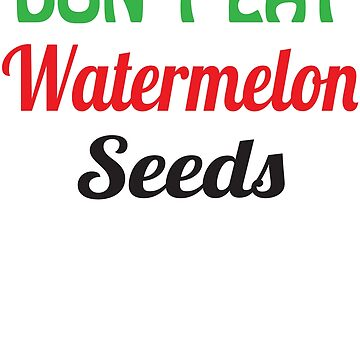Don't Eat Watermelon Seeds Maternity Shirt | Graphic T-shirt by MommiesByDesign