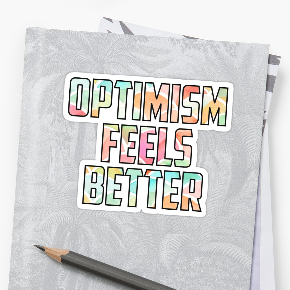 Optimism Feels Better Quote by Ashleylcoop