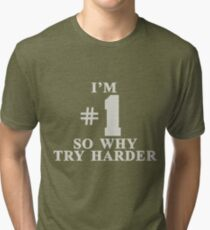 I'm #1 So why try harder Tri-blend T-Shirt