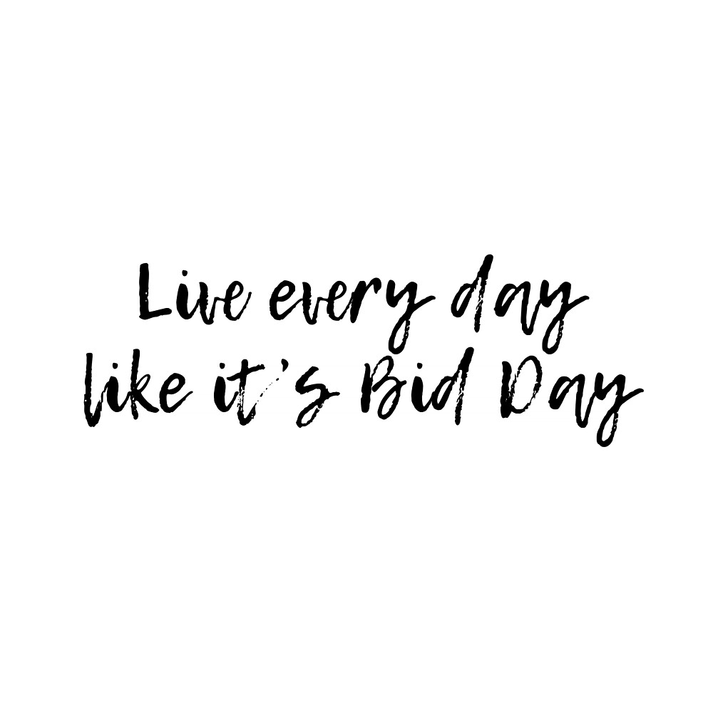Live Every Day Like It's Bid Day by Molly Dugan