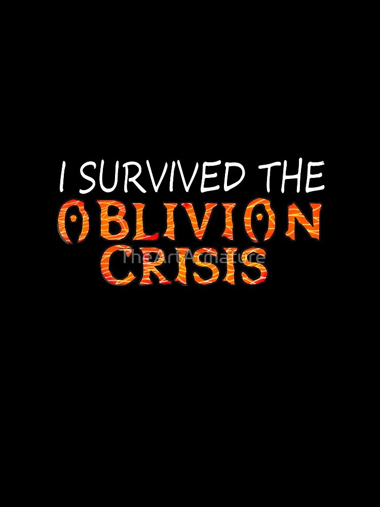 I Survived The Oblivion Crisis by TheArtArmature